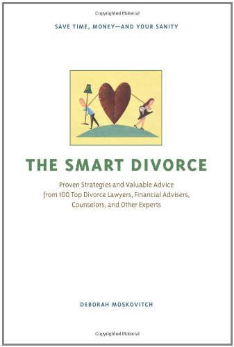 9781556526725: The Smart Divorce: Proven Strategies and Valuable Advice from 100 Top Divorce Lawyers, Financial Advisers, Counselors, and Other Experts