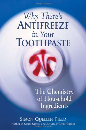 9781556526978: Why There's Antifreeze in Your Toothpaste: The Chemistry of Household Ingredients