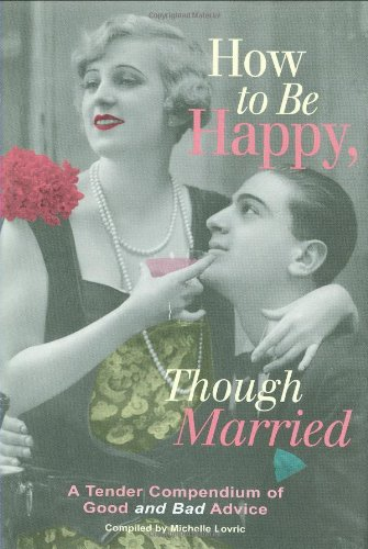 How to Be Happy, Though Married: A: Michelle Lovric