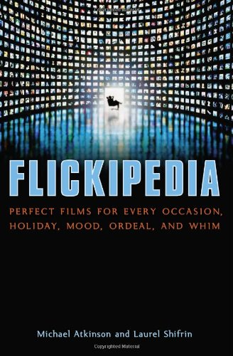 Flickipedia: Perfect Films for Every Occasion, Holiday, Mood, Ordeal, and Whim: Atkinson, Michael; ...