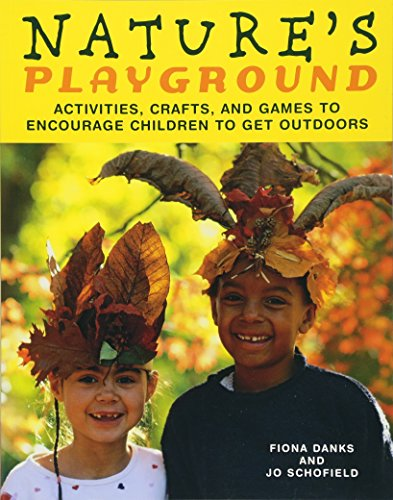 Nature's Playground: Activities, Crafts, and Games to Encourage Children to Get Outdoors: ...