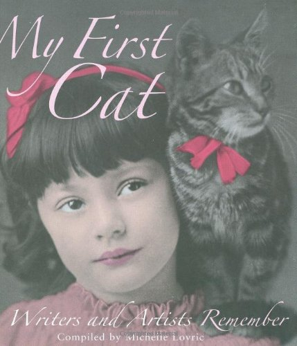 My First Cat: Writers and Artists Remember