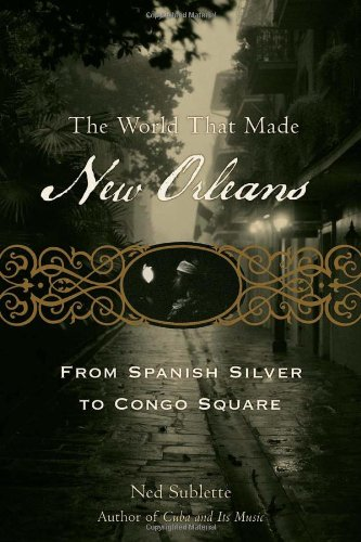 9781556527302: The World That Made New Orleans: From Spanish Silver to Congo Square