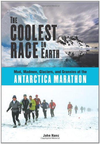 9781556527388: The Coolest Race on Earth: Mud, Madmen, Glaciers, and Grannies at the Antarctica Marathon
