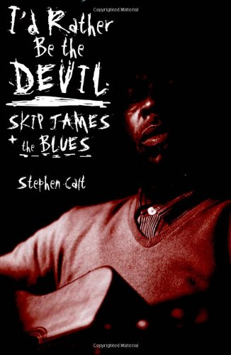 I'd Rather Be the Devil: Skip James and the Blues (9781556527463) by Stephen Calt