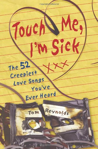 9781556527531: Touch Me, I'm Sick: The 52 Creepiest Love Songs You've Ever Heard