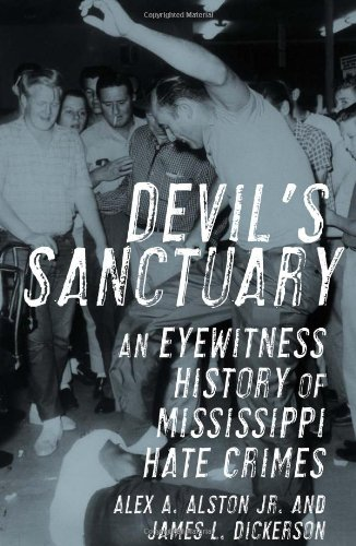 Devil's Sanctuary. An Eyewitness History of Mississippi Hate Crimes: Alston, Alex A. Jr. and ...