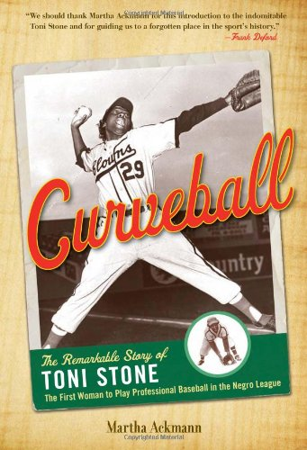 9781556527968: Curveball: The Remarkable Story of Toni Stone the First Woman to Play Professional Baseball in the Negro League