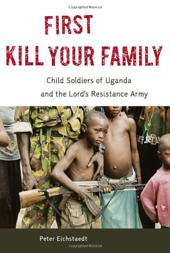 9781556527999: First Kill Your Family: Child Soldiers of Uganda and the Lord's Resistance Army
