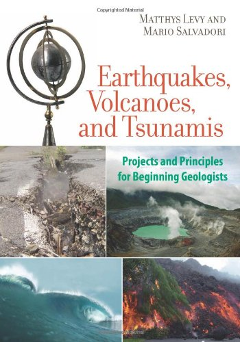 Earthquakes, Volcanoes, and Tsunamis: Projects and Principles for Beginning Geologists: Levy, ...