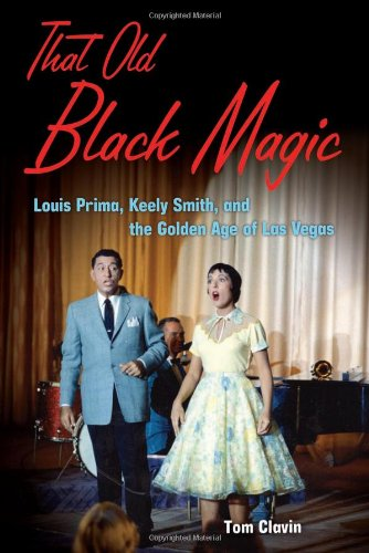 9781556528217: That Old Black Magic: Louis Prima, Keely Smith, and the Golden Age of Las Vegas