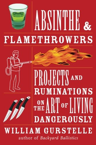 9781556528224: Absinthe & Flamethrowers: Projects and Ruminations on the Art of Living Dangerously