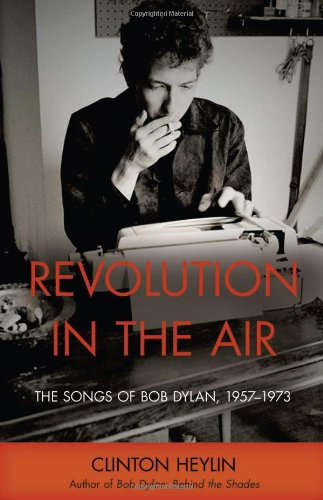 Revolution In The Air The Songs of Bob Dylan, 1957-1973