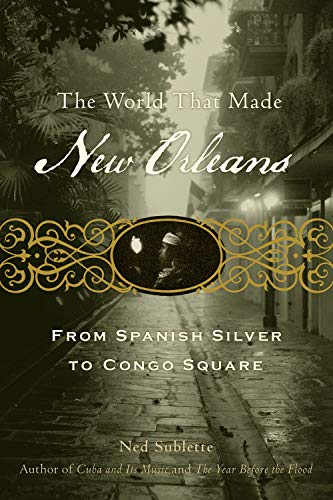9781556529580: The World That Made New Orleans: From Spanish Silver to Congo Square