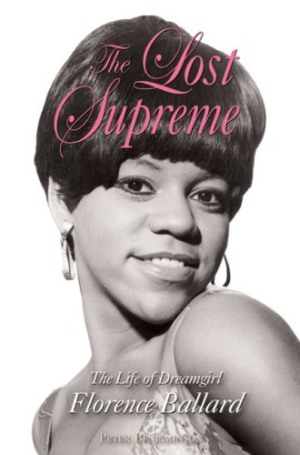 The Lost Supreme: The Life of Dreamgirl Florence Ballard (Paperback) 9781556529597 In the months before she died, Florence Ballard, the spunky teenager who founded the most successful female vocal group in history the S