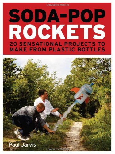Soda-Pop Rockets: 20 Sensational Rockets to Make: Jarvis, Paul