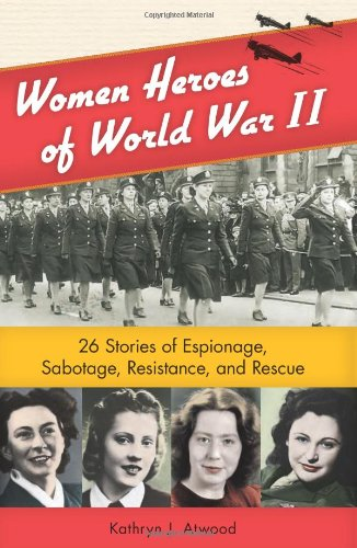9781556529610: Women Heroes of World War II: 26 Stories of Espionage, Sabotage, Resistance, and Rescue (Women of Action)