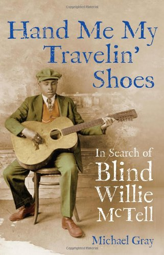 Hand Me My Travelin' Shoes: In Search of Blind Willie McTell (1556529759) by Michael Gray