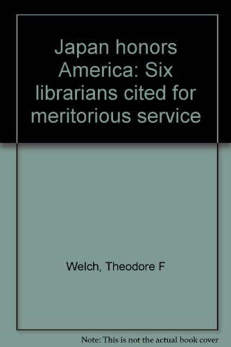 Japan honors America: Six librarians cited for meritorious service: Welch, Theodore F