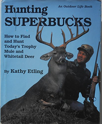 9781556540523: Hunting Superbucks: How to Find and Hunt Today's Trophy Whitetail and Mule Deer