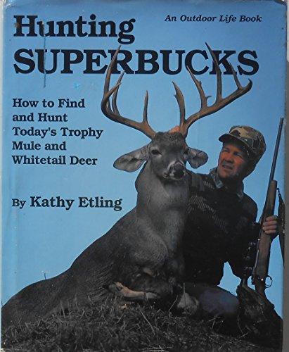 HUNTING SUPERBUCKS; HOW TO FIND AND HUN: Etling, Kathy