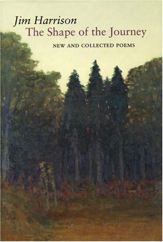 The Shape of the Journey: New & Collected Poems: Jim Harrison