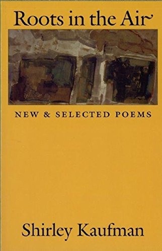 Roots in the Air: New & Selected Poems (Dilemmas in World Politics) (155659111X) by Kaufman, Shirley