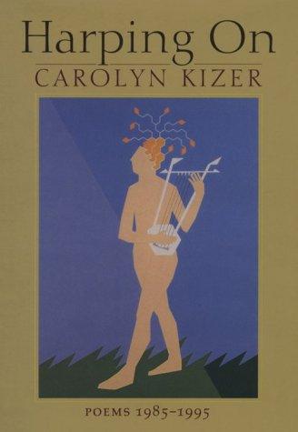 Harping on: Poems 1985-1995: Kizer, Carolyn