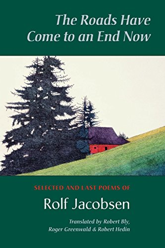9781556591655: The Roads Have Come to an End Now: Selected and Last Poems of Rolf Jacobsen (Kagean Book)