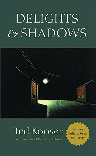 Delights & Shadows: Kooser, Ted