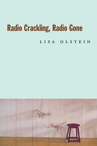 Radio Crackling, Radio Gone (Hayden Carruth Award for New and Emerging Poets): Lisa Olstein
