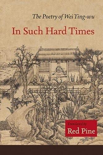In Such Hard Times: The Poetry of Wei Ying-wu: Ying-wu, Wei