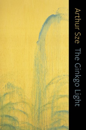 The Ginkgo Light: Arthur Sze