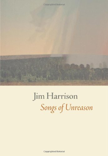 Songs of Unreason: Jim Harrison