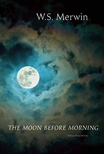 The Moon Before Morning: W. S. Merwin