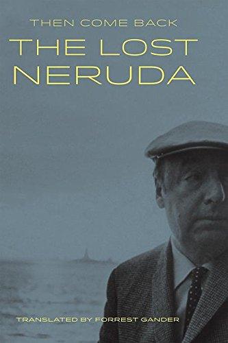 Then Come Back: The Lost Neruda: Neruda, Pablo