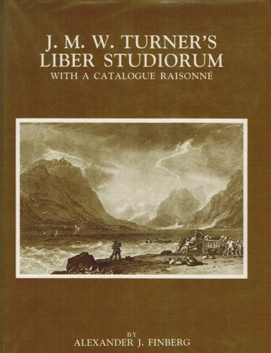 J.M. W. Turner's Liber Studiorum: With a Catalogue Raisonn�: Alexander J....