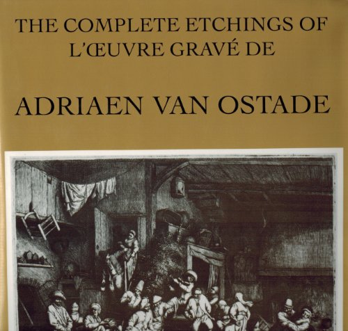 9781556600401: The Complete Etchings of Adriaen Van Ostade: New Illustrations and First English Translation of the Catalogue Raisonné, together with a Reprint of the Original French Edition