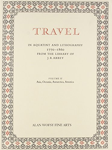 9781556601323: Travel in Aquatint and Lithography, 1770-1860: From the Library of J. R. Abbey- A Bibliographical Catalogue, Vol. 2: Asia, Oceania, Antarctica, America