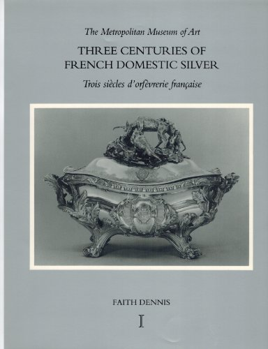 The Metropolitan Museum of Art: Three Centuries of French Domestic Silver, Its Makers and Its Marks...