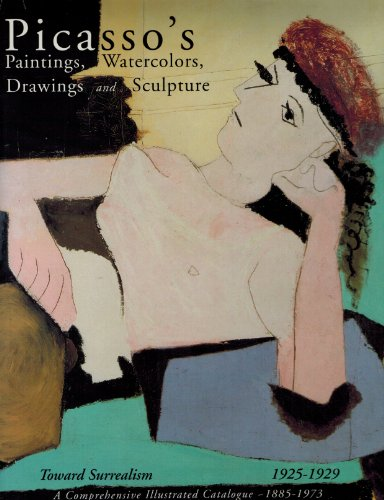 9781556602337: Picasso's Paintings, Watercolors, Drawings and Sculpture: A Comprehensive Illustrated Catalogue 1885-1973 : Toward Surrealism 1925-1929