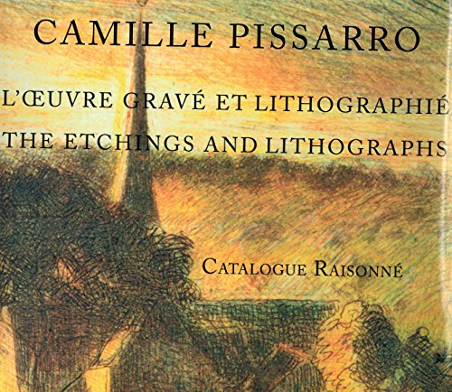 Camille Pissarro: L'oeuvre Gravé et LithographieThe Etchings and Lithographs : ...