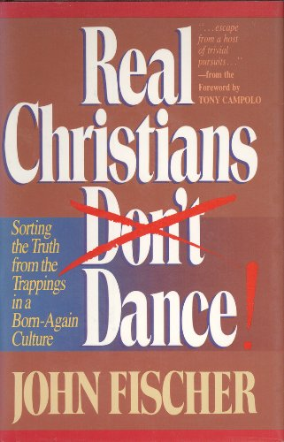 9781556610103: Real Christians Don't Dance! Sorting the Truth from the Trappings in a Born-Again Christian Culture