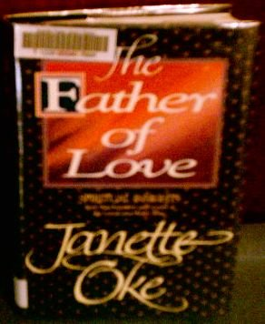 The Father of Love: Spiritual Insights from: Janette Oke