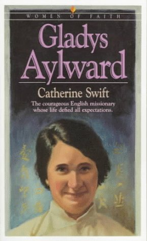 Gladys Aylward: The Courageous English Missionary Whose: Swift, Catherine