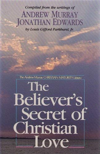 The Believer's Secret of Christian Love (The Andrew Murray Christian maturity library) (9781556611292) by Andrew Murray