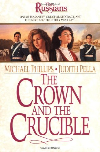 The Crown and the Crucible (The Russians, Book 1): Phillips, Michael; Pella, Judith