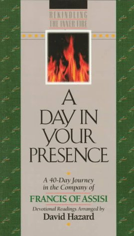 A Day In Your Presence: A 40-Day: Saint Francis of
