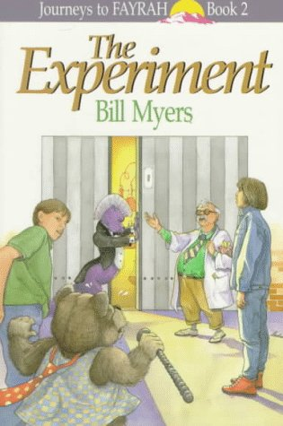 The Experiment (Journeys to Fayrah, Book 2): Bill Myers