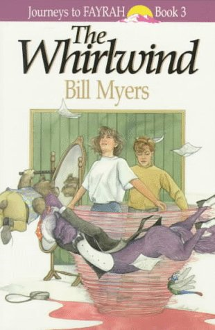 The Whirlwind (Journeys to Fayrah, Book 3): Bill Myers